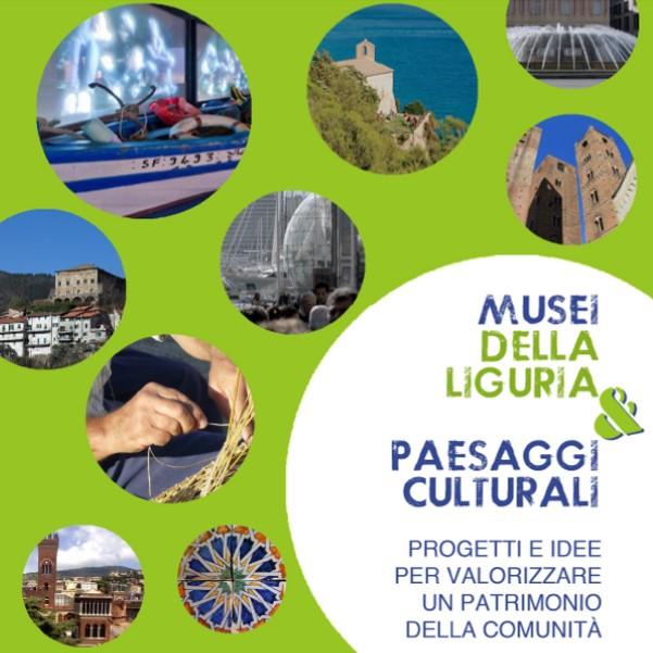 Musei della Liguria & Paesaggi culturali. Progetti e idee per valorizzare un patrimonio della comunità.