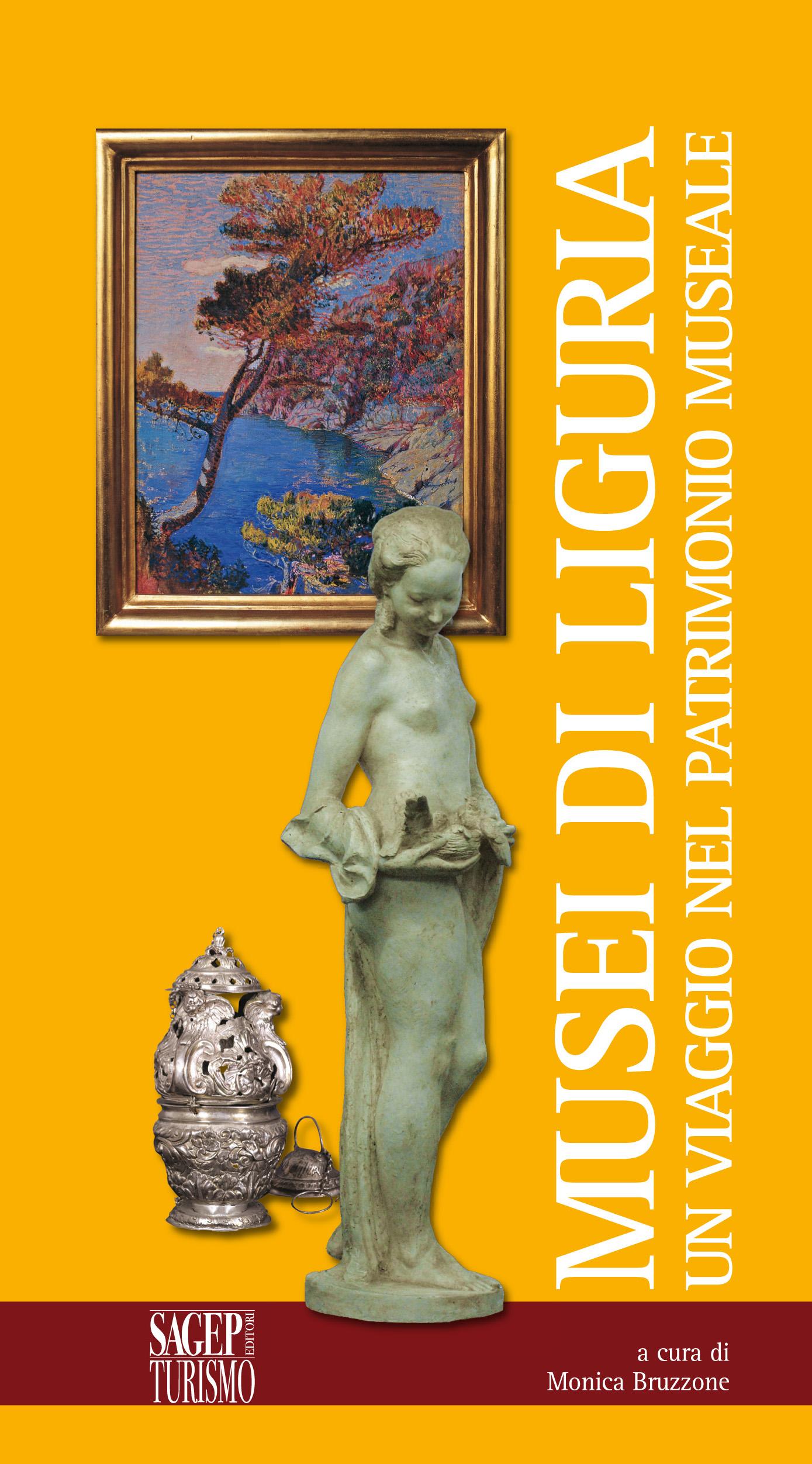 MUSEI DI LIGURIA. Un viaggio nel patrimonio museale.